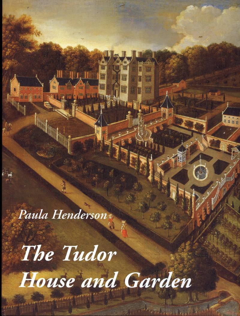 The Tudor House and Garden: architecture and landscape in the 16th and early 17th centuries